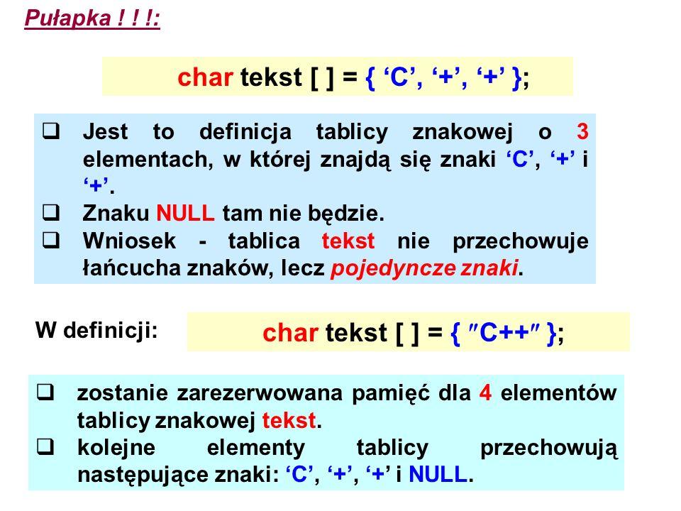 char tekst [ ] = { 'C', '+', '+' };